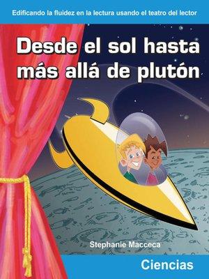 cover image of Desde el sol hasta más allá de Plutón (From the Sun to Beyond Pluto)