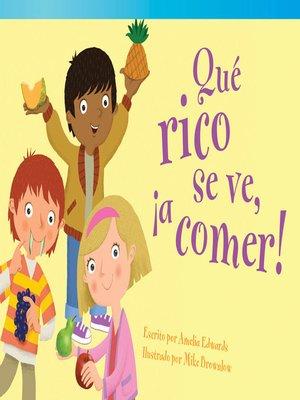 cover image of Qué rico se ve, ¡a comer! (It's Good Enough to Eat!)