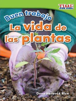 cover image of Buen trabajo: La vida de las plantas (Good Work: Plant Life)
