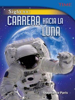 cover image of Siglo XX: Carrera hacia la Luna (20th Century: Race to the Moon)