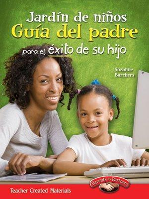 cover image of Jardín de niños Guía del padre para el éxito de su hijo (Kindergarten Parent Guide for Your Child's Success)