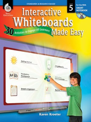 cover image of Interactive Whiteboards Made Easy: 30 Activities to Engage All Learners: Level 5 (SMART Notebook Software)