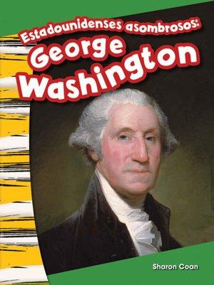cover image of Estadounidenses asombrosos: George Washington (Amazing Americans: George Washington)