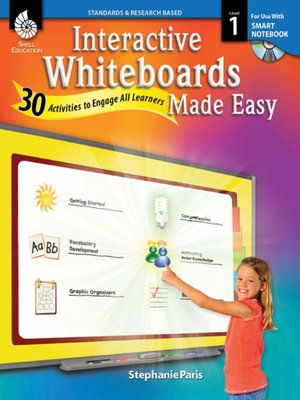 cover image of Interactive Whiteboards Made Easy: 30 Activities to Engage All Learners: Level 1 (SMART Notebook Software)