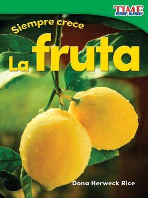 cover image of Siempre crece: La fruta (Always Growing: Fruit)