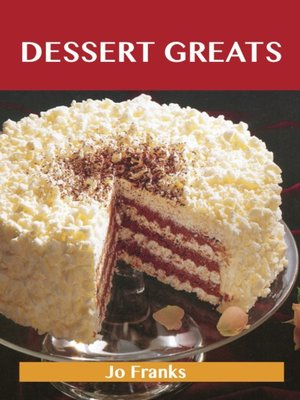 cover image of Dessert Greats: Delicious Dessert Recipes, The Top 100 Dessert Recipes