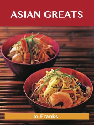 cover image of Asian Greats: Delicious Asian Recipes, The Top 100 Asian Recipes