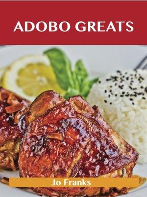 cover image of Adobo Greats: Delicious Adobo Recipes, The Top 100 Adobo Recipes
