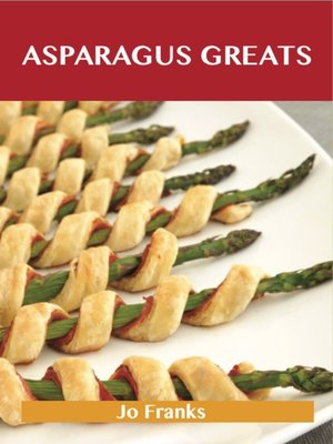 cover image of Asparagus Greats: Delicious Asparagus Recipes, The Top 100 Asparagus Recipes