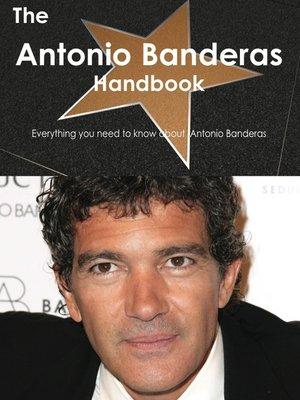 cover image of The Antonio Banderas Handbook - Everything you need to know about Antonio Banderas