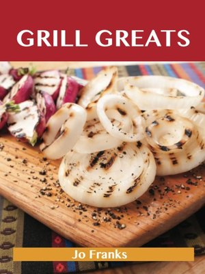 cover image of Grill Greats: Delicious Grill Recipes, The Top 100 Grill Recipes