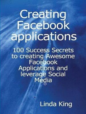 cover image of Creating Facebook applications - 100 Success Secrets to creating Awesome Facebook Applications and leverage Social Media