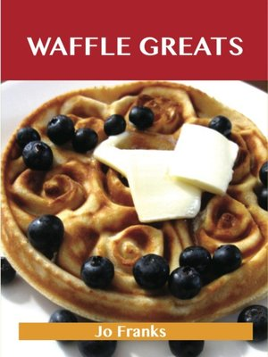 cover image of Waffle Greats: Delicious Waffle Recipes, The Top 51 Waffle Recipes