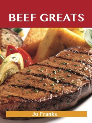 cover image of Beef Greats: Delicious Beef Recipes, The Top 100 Beef Recipes