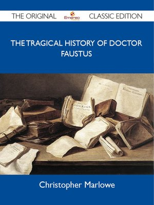 cover image of The Tragical History of Doctor Faustus - The Original Classic Edition