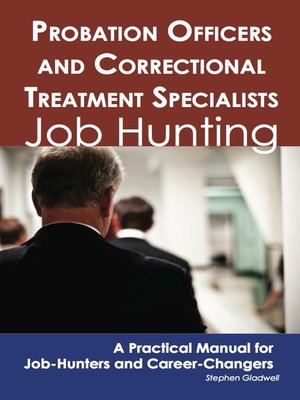 cover image of Probation Officers and Correctional Treatment Specialists: Job Hunting - A Practical Manual for Job-Hunters and Career Changers
