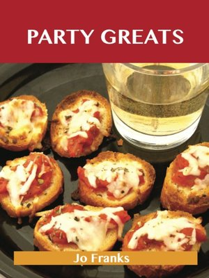 cover image of Party Greats: Delicious Party Recipes, The Top 100 Party Recipes