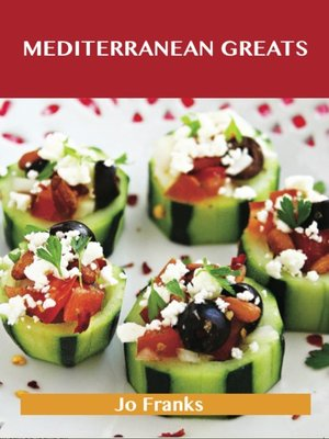 cover image of Mediterranean Greats: Delicious Mediterranean Recipes, The Top 100 Mediterranean Recipes