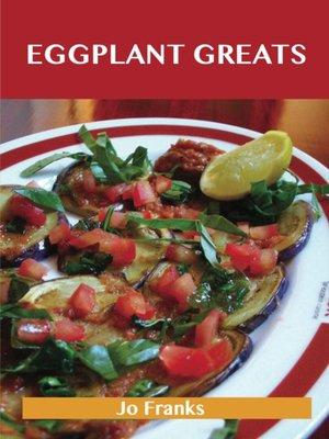 cover image of Eggplant Greats: Delicious Eggplant Recipes, The Top 100 Eggplant Recipes