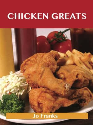 cover image of Chicken Greats: Delicious Chicken Recipes, The Top 100 Chicken Recipes