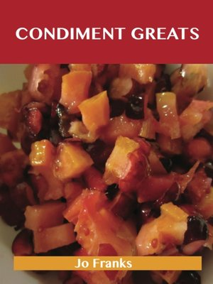 cover image of Condiment Greats: Delicious Condiment Recipes, The Top 100 Condiment Recipes