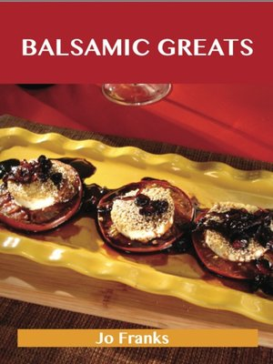 cover image of Balsamic Greats: Delicious Balsamic Recipes, The Top 100 Balsamic Recipes