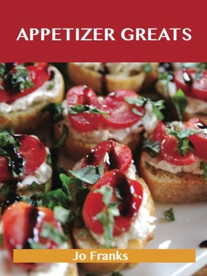 cover image of Appetizer Greats: Delicious Appetizer Recipes, The Top 100 Appetizer Recipes