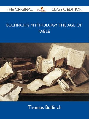 cover image of Bulfinch's Mythology: the Age of Fable - The Original Classic Edition