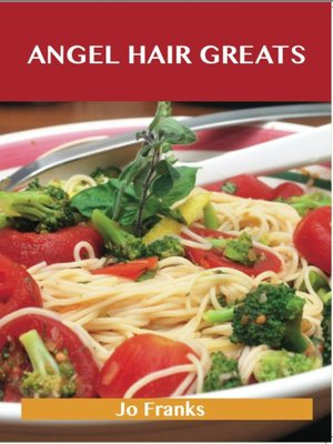 cover image of Angel Hair Greats: Delicious Angel Hair Recipes, The Top 70 Angel Hair Recipes
