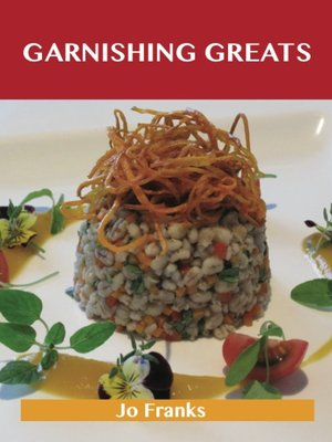 cover image of Garnishing Greats: Delicious Garnishing Recipes, The Top 100 Garnishing Recipes
