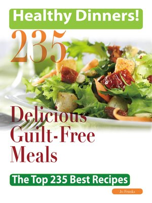 cover image of Healthy Dinners Greats: 235 Delicious Guilt-Free meals - The Top 235 Best Recipes