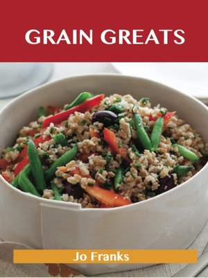 cover image of Grain Greats: Delicious Grain Recipes, The Top 68 Grain Recipes