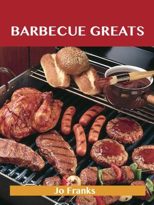 cover image of Barbecue Greats: Delicious Barbecue Recipes, The Top 100 Barbecue Recipes