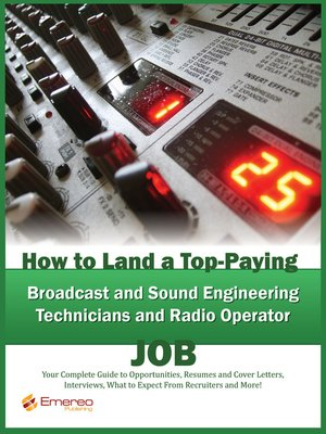 how to land a top paying broadcast and sound engineering technicians and radio operator job your complete guide to opportunities resumes and cover letters