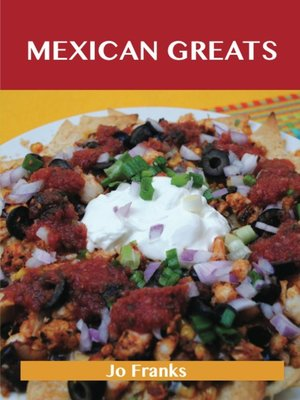 cover image of Mexican Greats: Delicious Mexican Recipes, The Top 100 Mexican Recipes