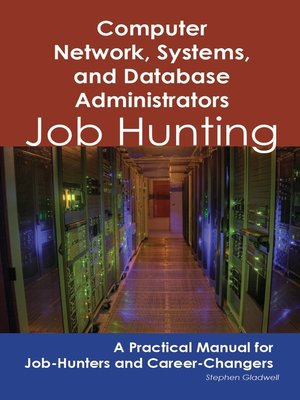 cover image of Computer Network, Systems, and Database Administrators: Job Hunting - A Practical Manual for Job-Hunters and Career Changers