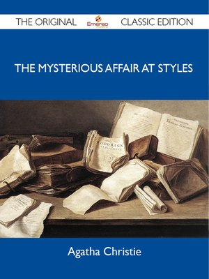 cover image of The Mysterious Affair at Styles - The Original Classic Edition