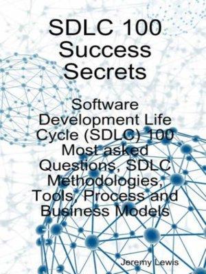 cover image of SDLC 100 Success Secrets - Software Development Life Cycle (SDLC) 100 Most asked Questions, SDLC Methodologies, Tools, Process and Business Models