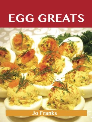 cover image of Egg Greats: Delicious Egg Recipes, The Top 96 Egg Recipes