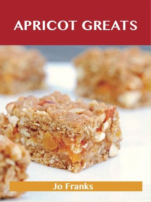 cover image of Apricot Greats: Delicious Apricot Recipes, The Top 100 Apricot Recipes