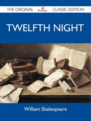 cover image of Twelfth Night - The Original Classic Edition