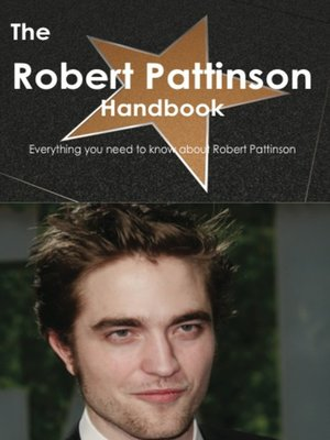 cover image of The Robert Pattinson Handbook - Everything you need to know about Robert Pattinson