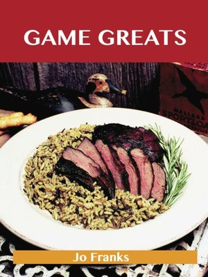 cover image of Game Greats: Delicious Game Recipes, The Top 86 Game Recipes