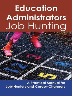 cover image of Education Administrators: Job Hunting - A Practical Manual for Job-Hunters and Career Changers