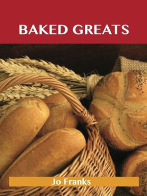 cover image of Baked Greats: Delicious Baked Recipes, The Top 100 Baked Recipes