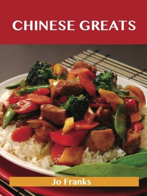 cover image of Chinese Greats: Delicious Chinese Recipes, The Top 100 Chinese Recipes