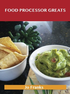cover image of Food Processor Greats: Delicious Food Processor Recipes, The Top 100 Food Processor Recipes