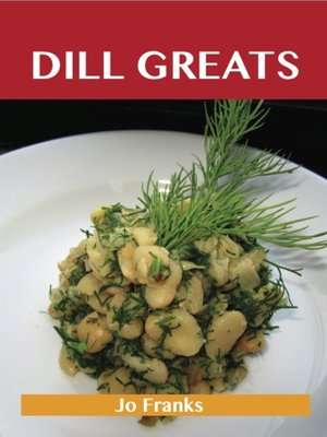 cover image of Dill Greats: Delicious Dill Recipes, The Top 65 Dill Recipes