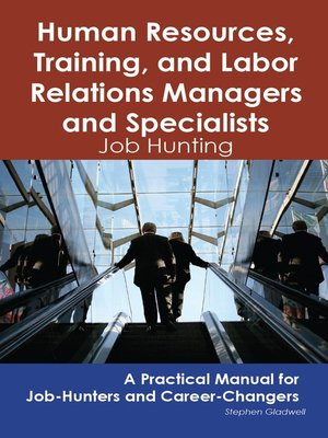cover image of Human Resources, Training, and Labor Relations Managers and Specialists: Job Hunting - A Practical Manual for Job-Hunters and Career Changers