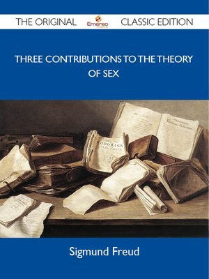 cover image of Three Contributions to the Theory of Sex - The Original Classic Edition